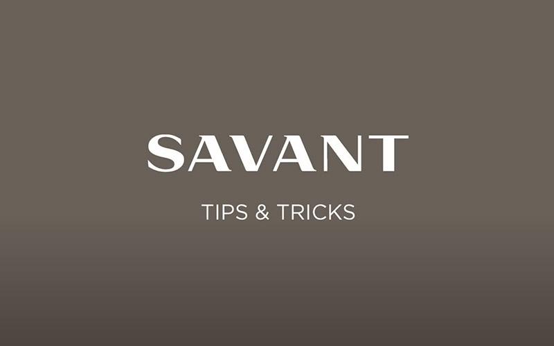 Savant Pro App - Tips & Tricks